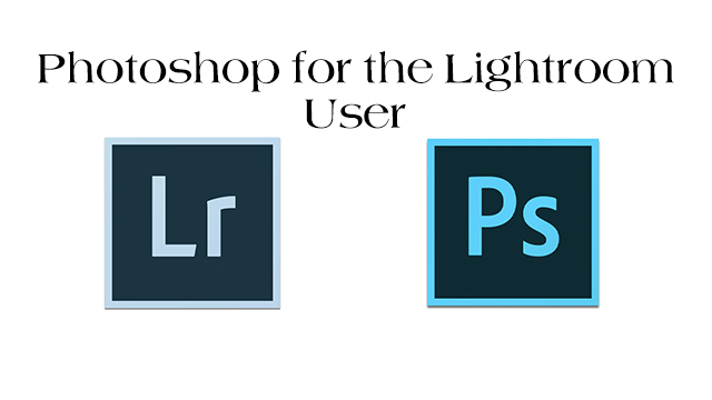 The Photoshop Techniques Every Lightroom User Needs To KNow